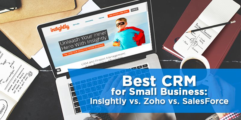 Best Crm For Small Business Insightly Vs Zoho Vs Salesforce