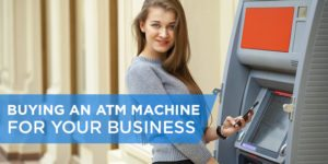 Buying an ATM Machine for Your Business