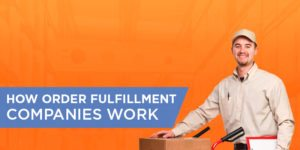 How Do Order Fulfillment Companies Work?