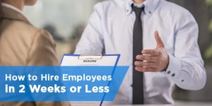 How to Hire Employees in 2 Weeks or Less