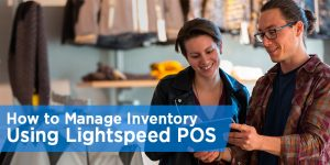 How to Manage Inventory Using Lightspeed POS