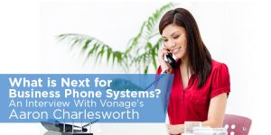 What is next for business phone systems? An Interview With Vonage's Aaron Charlesworth