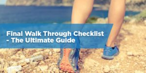 Final Walk Through Checklist- The Ultimate Guide