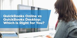 QuickBooks Online vs Desktop: Which is Right for You?