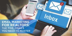 Real Estate Email Marketing: The Five Emails You Need to Master