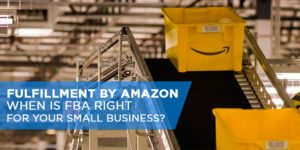 Fulfillment by Amazon: When is FBA Right for Your Small Business?