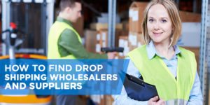How To Find Drop Shipping Wholesalers and Suppliers