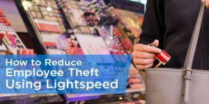 How to Reduce Employee Theft Using Lightspeed