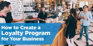 How to Create a Loyalty Program for Your Business