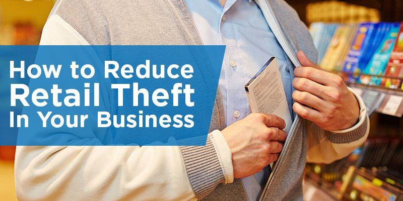How To Reduce Retail Theft In Your Business