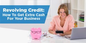 Revolving Credit: How To Get Extra Cash For Your Business