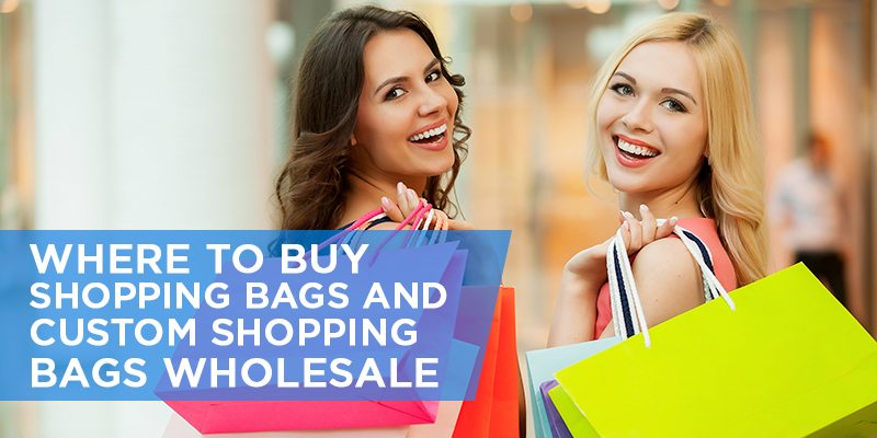 Where to Buy Shopping Bags and Custom Shopping Bags Wholesale