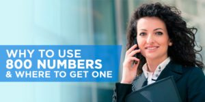 Why Use 800 Numbers & Where to Get One