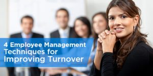 4 Employee Management Techniques for Improving Turnover