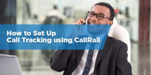 How to Set Up Call Tracking Using CallRail