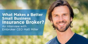 What Makes a Better Business Insurance Broker? An Interview with Embroker CEO Matt Miller