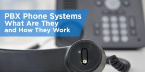 PBX Phone Systems: What Are They and How They Work