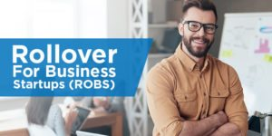 Rollover For Business Startups (ROBS) – The Ultimate Guide