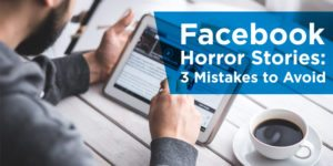 Facebook Horror Stories: 3 Mistakes to Avoid