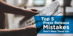 Top 5 Press Release Mistakes – Don't Mess These Up!