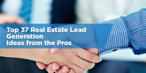 Top 39 Real Estate Lead Generation Ideas from the Pros