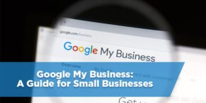 Google My Business: A Guide for Small Businesses