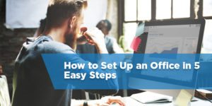 How to Set Up an Office in 5 Easy Steps