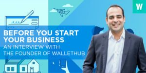 Before You Start Your Business: An Interview with the Founder of WalletHub