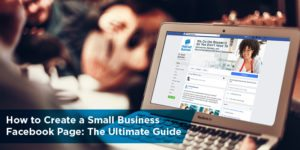 How to Create a Small Business Facebook Page: The Ultimate Guide