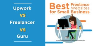 Best Freelance Websites for Small Businesses: Upwork Vs Freelancer Vs Guru
