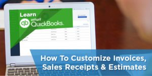 How To Customize Invoices, Sales Receipts & Estimates in QuickBooks Online