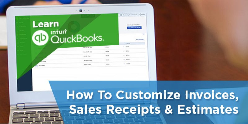 How To Customize Invoices Sales Receipts Estimates In Quickbooks