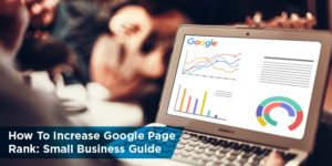 How To Increase Google Page Rank: Small Business Guide