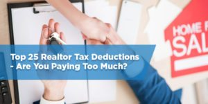 Top 25 Realtor Tax Deductions – Are You Paying Too Much?