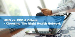 HMO vs PPO & More – Choosing The Right Health Network