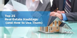 Top 25 Real Estate Hashtags (and How to Use Them)
