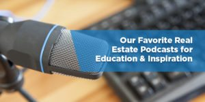 Our Favorite Real Estate Podcasts for Education & Inspiration