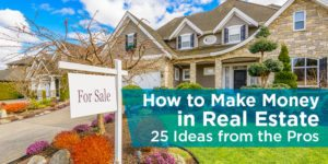 How to Make Money in Real Estate – 27 Ideas from the Pros