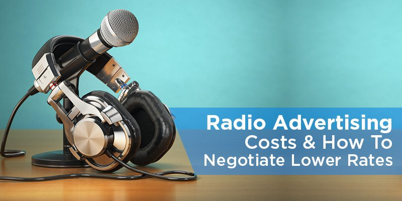 Radio Advertising Costs – And How To Negotiate Lower Rates