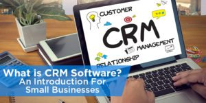 What is CRM Software? An Introduction For Small Businesses