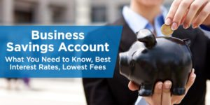 Business Savings Account – Best Interest Rates, Lowest Fees, and More