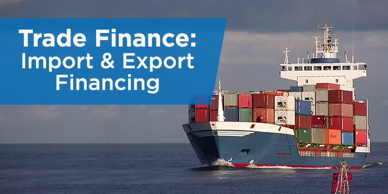 Trade Finance Import Amp Export Financing