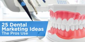 25 Dental Marketing Ideas The Pros Use