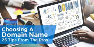 Choosing A Domain Name – 25 Tips From The Pros