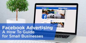 Facebook Advertising: A How To Guide for Small Businesses