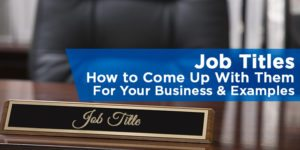 Job Titles – How to Come Up With Them For Your Business & Examples