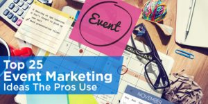 Top 25 Event Marketing Ideas The Pros Use