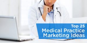 25 Medical Practice Marketing Ideas to Get More Patients