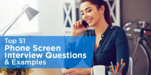 Top 51 Phone Screen Interview Questions & Examples