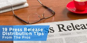 31 Press Release Distribution Tips From The Pros